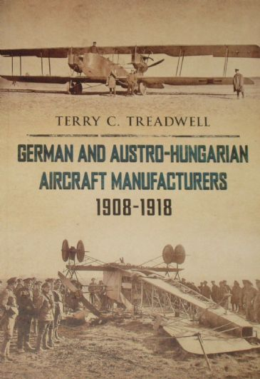 German and Austro-Hungarian Aircraft Manufacturers 1908-1918, by Terry C. Treadwell